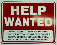 BRING HELP FOR LOADING.  FOWLER AUCTION IS NOT RESPONSIBLE FOR YOUR ITEMS NOR LOADING THEM.  YOU BOUGHT THEM; THEY'RE YOURS.